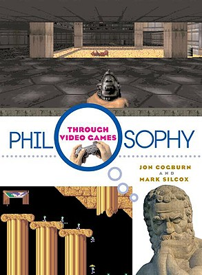 Philosophy Through Video Games By Cogburn, Jon/ Silcox, Mark