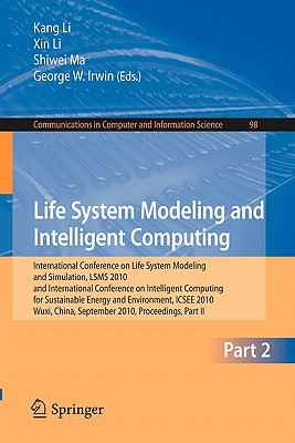 Life System Modeling and Intelligent Computing By Li, Kang (EDT)/ Li, Xin (EDT)/ Ma, Shiwei (EDT)/ Irwin, George W. (EDT)